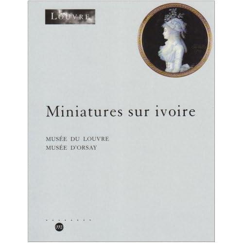 Inventaire des miniatures sur ivoire conservées au Cabinet des dessins, Musée du Louvre et Musée d'Orsay