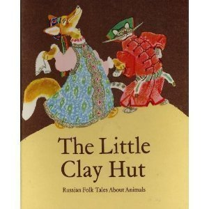 The Little Clay Hut: Russian folk tales about animals