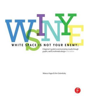 [ WHITE SPACE IS NOT YOUR ENEMY: A BEGINNER'S GUIDE TO COMMUNICATING VISUALLY THROUGH GRAPHIC, WEB & MULTIMEDIA DESIGN (REVISED) (ENGLISH, PORTUGUESE) ] Golombisky, Kim (AUTHOR ) Feb-15-2013 Paperback