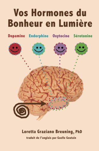 Vos Hormones du Bonheur en Lumiere: Dopamine, Endorphine, Ocytocine, Serotonine (Meet Your Happy Chemicals)