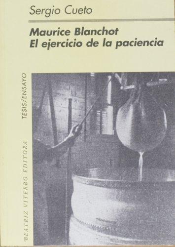 Maurice Blanchot: El Ejercicio De La Paciencia/the Exercise For Patience (Tesis/Ensayo) por Sergio Cueto