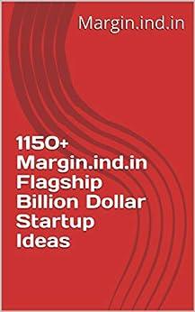 1150+ Margin.ind.in Flagship Billion Dollar Startup Ideas by [Margin.ind.in]