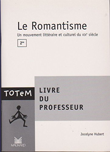 Le romantisme : 2de : Un mouvement littraire et culturel du XIXe sicle : Livre du professeur
