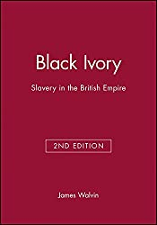 Black Ivory Second Edition: Slavery in the British Empire
