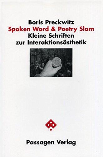 Spoken Word und Poetry Slam. Kleine Schriften zur Interaktionsästhetik (Passagen Literaturtheorie)
