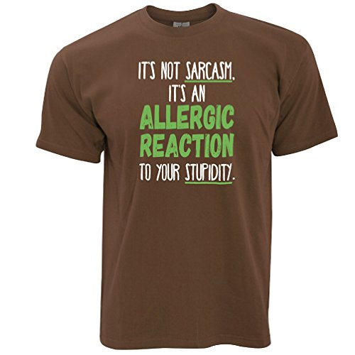 Es ist nicht Sarkasmus, es ist eine allergische Reaktion auf Ihre Stupdity Herren  TShirt Chocolate Brown
