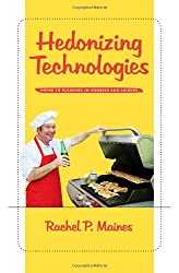 Hedonizing Technologies: Paths to Pleasure in Hobbies and Leisure (Gender Relations in the Americ)