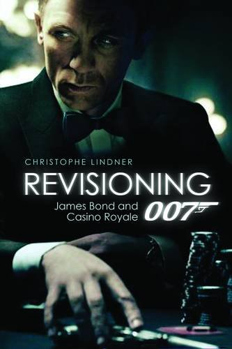 Revisioning 007: James Bond and Casino Royale