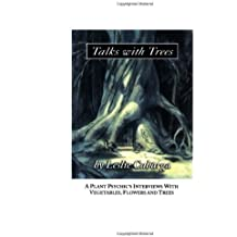 Talks With Trees; A Plant Psychic's Interviews with Vegetables, Flowers and Trees