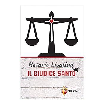 Rosario Livatino. Il Giudice Santo