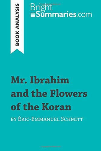 Mr. Ibrahim and the Flowers of the Koran by Éric-Emmanuel Schmitt (Book Analysis): Detailed Summary, Analysis and Reading Guide par Bright Summaries