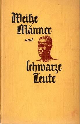 Weiße Männer und schwarze Leute. Afrikanische Erzählungen. [Berechtigte Übertragung aus dem Dänischen von V. A. Schmitz].