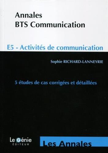 Annales BTS Communication E5 - Activités de communication : 5 études de cas corrigées et détaillées