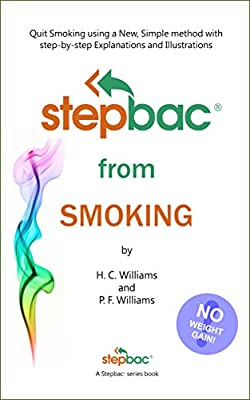 Stepbac® from Smoking: Quit Smoking using a New, Simple method with step-by-step Explanations and Illustrations (Stepbac® Self Help Series Book 1)