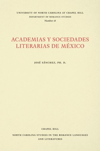 Academias y Sociedades Literarias de México (North Carolina Studies in the Romance Languages and Literatures) por José M. Sánchez