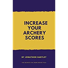 Increase your archery scores: The secrets you were never told (English Edition)