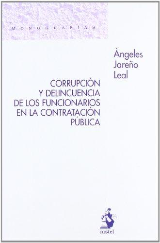 Corrupción y Delincuencia de los Funcionarios en la Contratación Pública (Monografias (iustel)) por Ángeles Jareño Leal