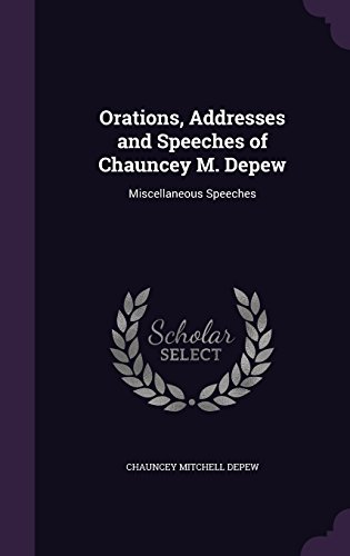 Orations, Addresses and Speeches of Chauncey M. DePew: Miscellaneous Speeches