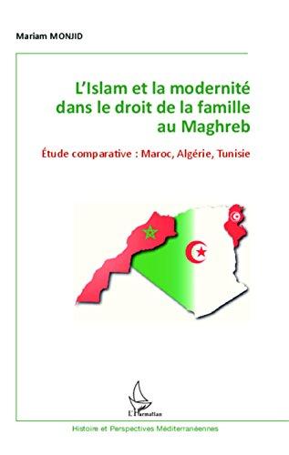 Livre L'Islam et la modernité dans le droit de la famille au Maghreb: Etude comparative : Maroc, Algérie, Tunisie pdf, epub ebook