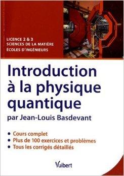 Introduction à la physique quantique - Licence 2 & 3 Sciences de la matière - Écoles d'ingénieurs de Jean-Louis Basdevant ( 31 août 2012 )