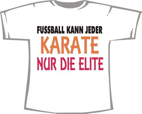 Fußball kann jeder - Karate nur die Elite; T-Shirt weiß, Gr. S