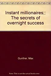 Instant millionaires;: The secrets of overnight success