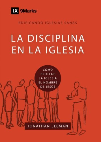 La Disciplina en la Iglesia  (Church Discipline) - 9Marks (Edificando Iglesias Sanas (Spanish)) por Jonathan Leeman