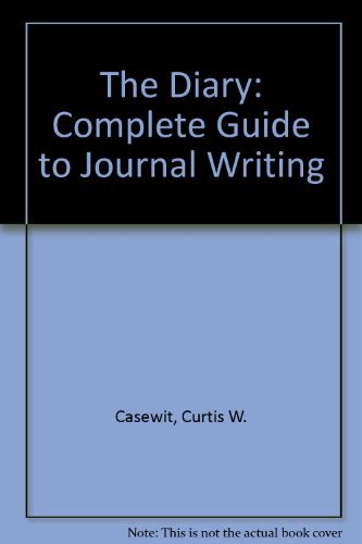 The Diary: Complete Guide to Journal Writing by Curtis W. Casewit (1982-02-01)