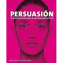 Persuasión: 33 técnicas publicitarias de influencia psicológica