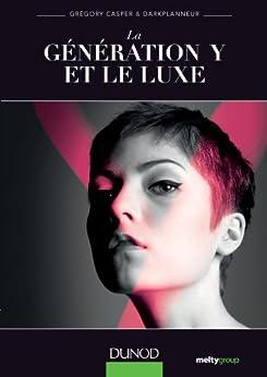 La génération Y et le luxe (Marketing - Communication) par [Briones, Eric dit Darkplanneur, Casper, Grégory]
