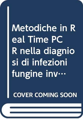 Metodiche in Real Time PCR nella diagniosi di infezioni fungine invasive