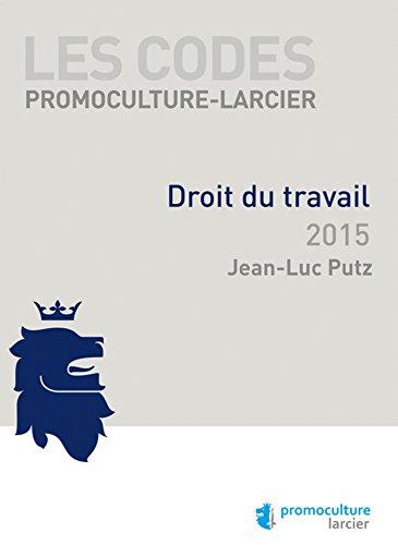 Code Promoculture-Larcier - Droit du travail 2015: Luxembourg, France et Belgique par Jean-Luc Putz