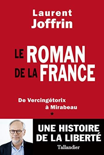 Le Roman de la France: De Vercingétorix à Mirabeau (HISTOIRE) par Laurent Joffrin