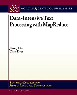 Data-Intensive Text Processing with MapReduce (English Edition) von [Lin, Jimmy, Dyer, Chris]