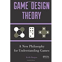 Game Design Theory: A New Philosophy for Understanding Games