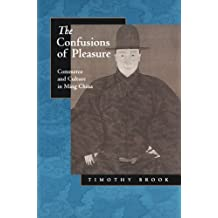The Confusions of Pleasure: Commerce and Culture in Ming China by Timothy Brook (1999-09-01)