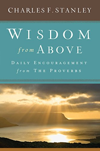 Wisdom from Above: Daily Encouragement from the Proverbs (English Edition)