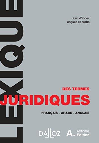 Lexique des termes juridiques. Français - Arabe - Anglais - 1ère édition: Coédition Dalloz - Hachette A. Antoine