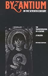 Byzantium in the Seventh Century: The Transformation of a Culture by J. F. Haldon (1997-11-13)