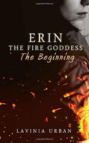 Erin The Fire Goddess:The Beginning: The Beginning: Volume 1