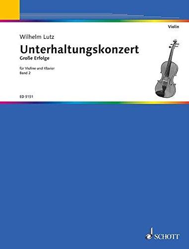 Unterhaltungskonzert: Große Erfolge. Band 2. Violine und Klavier, erweiterbar durch Ergänzungsstimmen bis zum Quintett.