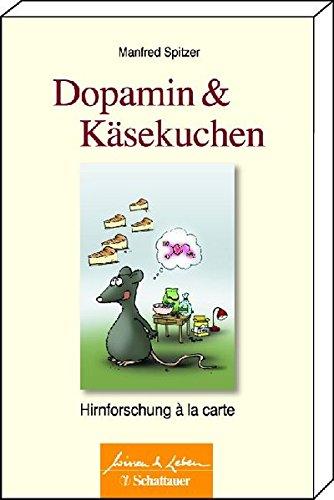 Dopamin und Käsekuchen: Hirnforschung à la carte