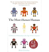 TheMost Human Human What Artificial Intelligence Teaches Us About Being Alive by Christian, Brian ( Author ) ON May-05-2011, Hardback