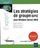 Les stratégies de groupe (GPO) sous Windows Server 2019 - Planification, déploiement, dépannage...
