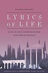Lyrics of Life: Sa'di on Love, Cosmopolitanism and Care of the Self (Edinburgh Studies in Classical Islamic History and Culture) (Edinburgh Studies in Classical Islamic History and Culture E)