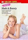 100 Tipps Mode & Beauty: Einfach schön von Kopf bis Fuß