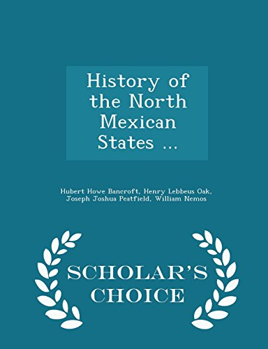 History of the North Mexican States ... - Scholar's Choice Edition