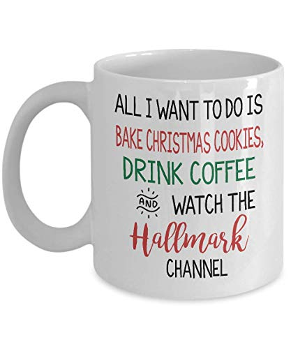 (All I Want to Do is Bake Cookies, Drink Coffee and Watch The Hallmark Channel 11oz Funny Gift Mug)