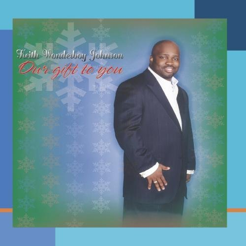 Our Gift To You by Keith Wonderboy Johnson & The Spiritual Voices (2004-08-02)