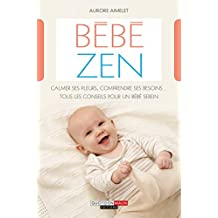 Bébé zen: Calmer ses pleurs, comprendre ses besoins…  tous les conseils pour un bébé serein